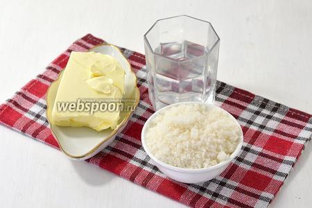 Для крема нам понадобится сливочное масло, сахар, вода.
