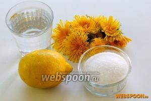Подготовим ингредиенты: только что сорванные одуванчики, воду, лимон и сахар.