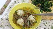 Фото рецепта Суп с фрикадельками и гречневой лапшой